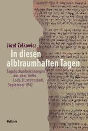 In diesen albtraumhaften Tagen - Tagebuchaufzeichnungen aus dem Getto Lodz/Litzmannstadt, September 1942