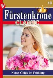 Fürstenkrone Classic 10 – Adelsroman - Neues Glück im Frühling