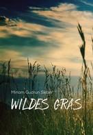 Miriam Gudrun Sieber: Wildes Gras