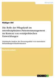 Die Rolle der Pflegekraft im interdisziplinären Patientenmanagement im Kontext von sozialpolitischen Entwicklungen - Statistische Analyse der Prozessqualität von stationären Behandlungsverlaufstrukturen aus Mitarbeiterperspektive mit literaturgestützter Bewertung