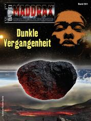 Maddrax 551 - Science-Fiction-Serie - Dunkle Vergangenheit