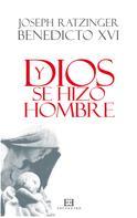 Joseph Ratzinger (Benedicto XVI): Y Dios se hizo hombre