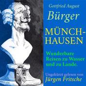 Gottfried August Bürger: Münchhausen. - Wunderbare Reisen zu Wasser und zu Lande. Ungekürzt gelesen.