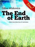 Gábor Miskovics: The End of Earth