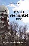 Lena Viajera: Bis du vernichtet bist