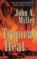 John A. Miller: Tropical Heat
