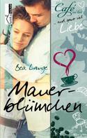 Bea Lange: Mauerblümchen - Café au Lait und ganz viel Liebe 2 ★★★★