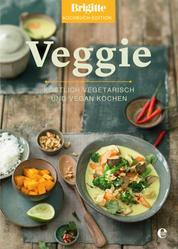 Brigitte Kochbuch-Edition: Veggie - Köstlich vegetarisch und vegan kochen