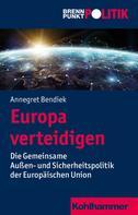 Annegret Bendiek: Europa verteidigen