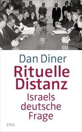 Rituelle Distanz - Israels deutsche Frage