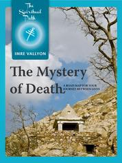 The Mystery Of Death - A Road Map For Your Journey Between Lives