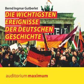 Die wichtigsten Ereignisse der deutschen Geschichte (Ungekürzt)