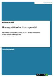 Homogenität oder Heterogenität? - Die Dissidentenbewegung in der Sowjetunion an ausgewählten Beispielen