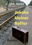 Ute Janas: Jakobs kleiner Koffer ★★★