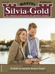 Silvia-Gold 139 - Verliebt in meinen besten Feind