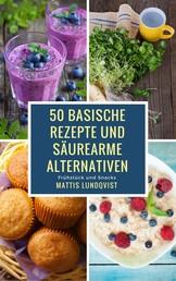 50 basische Rezepte und säurearme Alternativen - Frühstück und Snacks
