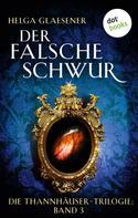 Helga Glaesener: Die Thannhäuser-Trilogie - Band 3: Der falsche Schwur