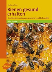 Bienen gesund erhalten - Krankheiten vorbeugen, erkennen und behandeln