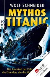 Mythos Titanic - Das Protokoll der Katastrophe - drei Stunden, die die Welt erschütterten