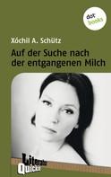 Xóchil A. Schütz: Auf der Suche nach der entgangenen Milch - Literatur Quickie