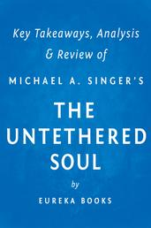 The Untethered Soul by Michael A. Singer | Key Takeaways, Analysis & Review - The Journey Beyond Yourself