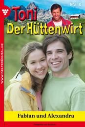 Toni der Hüttenwirt 110 – Heimatroman - Fabian und Alexandra