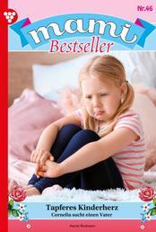 Mami Bestseller 46 – Familienroman - Tapferes Kinderherz