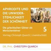 Aphrodite und die Unwiderstehlichkeit der Schönheit - Die griechischen Götter als Menschenlehrer - Teil 5