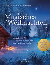 Magisches Weihnachten - Von der tiefen spirituellen Kraft des heiligen Fests - Die schönsten Bräuche, Rituale und Märchen