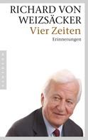 Richard von Weizsäcker: Vier Zeiten