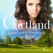 Liebe unter fremdem Himmel (Die zeitlose Romansammlung von Barbara Cartland 13)