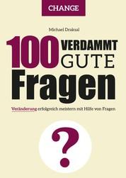 100 Verdammt gute Fragen – CHANGE - Veränderung erfolgreich meistern mit Hilfe von Fragen