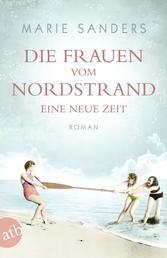 Die Frauen vom Nordstrand. Eine neue Zeit - Roman