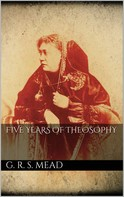 G. R. S. Mead: Five Years of Theosophy