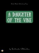 Gertrude Atherton: A Daughter of the Vine