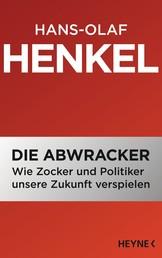Die Abwracker - Wie Zocker und Politiker unsere Zukunft verspielen