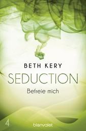 Seduction 4. Befreie mich - Roman