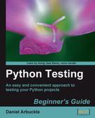 Daniel Arbuckle: Python Testing Beginner's Guide