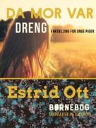 Estrid Ott: Da mor var dreng: Fortælling for unge piger