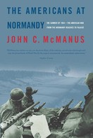 John C. McManus: The Americans at Normandy