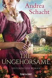 Die Ungehorsame - Historischer Roman