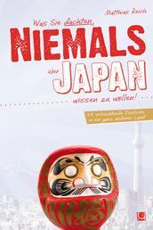 Was Sie dachten, NIEMALS über JAPAN wissen zu wollen - 55 erleuchtende Einblicke in ein ganz anderes Land
