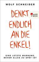 Wolf Schneider: Denkt endlich an die Enkel! ★★