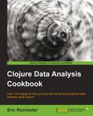 Eric Rochester: Clojure Data Analysis Cookbook