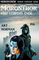 Art Norman: Moronthor und Luzifers Ende: Moronthor 16