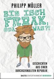 Bin isch Freak, oda was?! - Geschichten aus einer durchgeknallten Republik