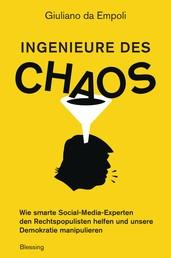 Ingenieure des Chaos - Wie smarte Social-Media-Experten den Rechtspopulisten helfen und unsere Demokratie manipulieren