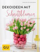 Franziska von Hardenberg: Dekoideen mit Schnittblumen