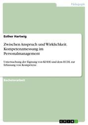 Zwischen Anspruch und Wirklichkeit. Kompetenzmessung im Personalmanagement - Untersuchung der Eignung von KODE und dem ECDL zur Erfassung von Kompetenz