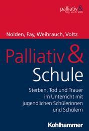 Palliativ & Schule - Sterben, Tod und Trauer im Unterricht mit jugendlichen Schülerinnen und Schülern